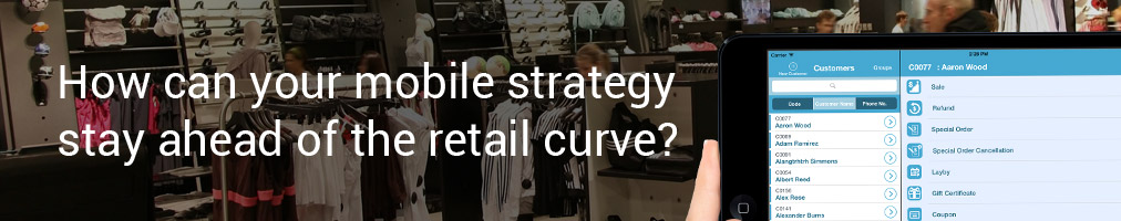 How can your mobile strategy stay ahead of the retail curve?
