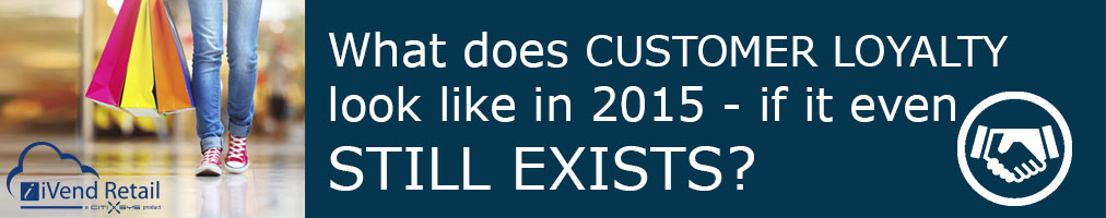 What does customer loyalty look like in 2015 – if it even still exists?