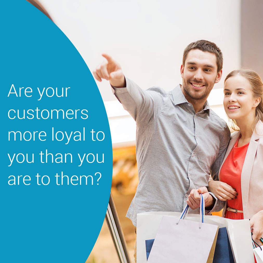 Are your customers more loyal to you than you are to them