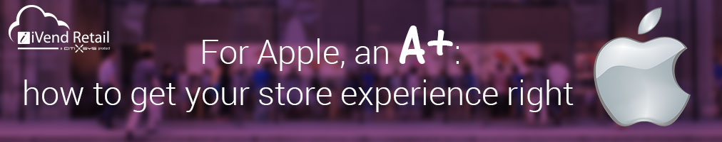 For Apple, an A+ how to get your store experience right