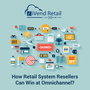 How Retail System Resellers Can Win at Omnichannel