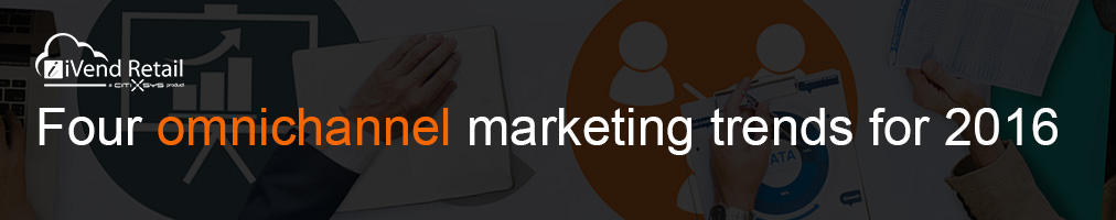 Four omnichannel marketing trends for 2016