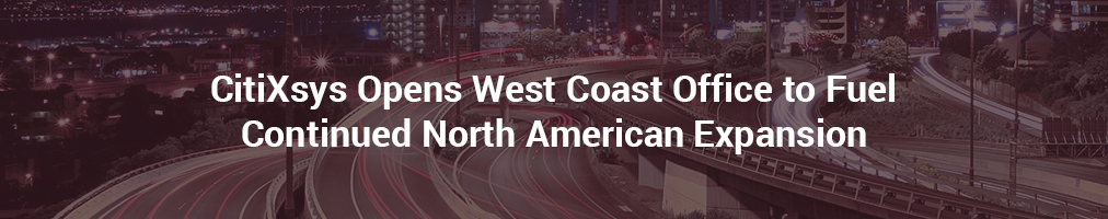 CitiXsys Opens West Coast Office to Fuel Continued North American Expansion