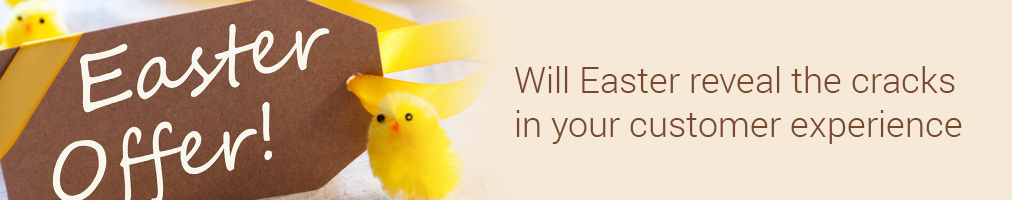 Will Easter reveal the cracks in your customer experience
